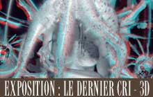 Exposition - Le Dernier Cri - 3D